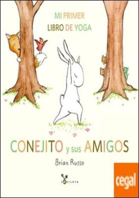 Conejito y sus amigos . Mi primer libro de yoga