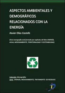 Aspectos medioambientales y demográficos relacionados con la Energía. Energía, Agua, Medioambiente, territorialidad y Sostenbilidad por Xavier Elías Castells