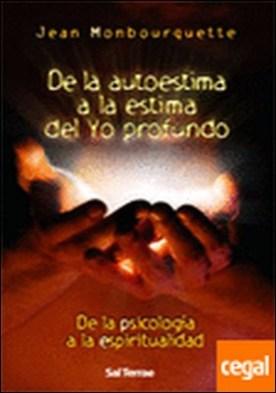 081 - De la autoestima a la estima del Yo profundo . DE LA PSICOLOGIA A LA ESPIRITUALIDAD