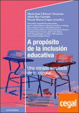 A propósito de la inclusión educativa . Una mirada ampliada de lo escolar por Chisvert Tarazona, María José PDF