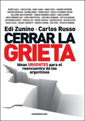 Cerrar la grieta. Ideas urgentes para el reencuentro de los argentinos