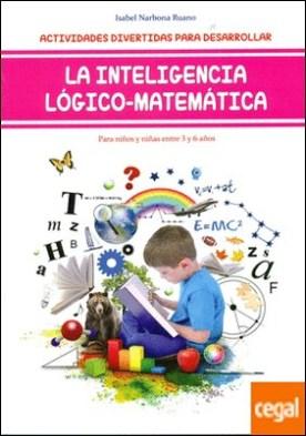 Actividades divertidas para desarrollar la inteligencia lógico-matemáticas . Para niños y niñas de 3 a 6 años