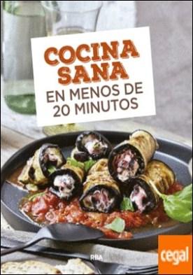 Cocina sana en menos de 20 minutos por REDACCION RBA LIBROS