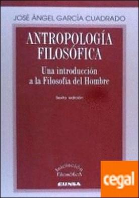 Antropología filosófica . Una introducción a la Filosofía del Hombre