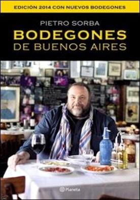 Bodegones de Buenos Aires. Edición 2014 con nuevos bodegones por Pietro Sorba