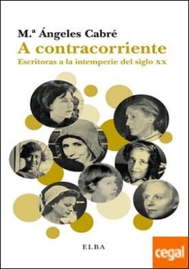 A contracorriente . Escritoras a la intemperie del siglo XX