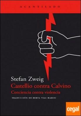 Castellio contra Calvino . Conciencia contra violencia