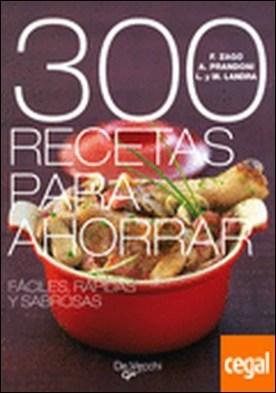 300 recetas para ahorrar . fáciles, rápidas y sabrosas