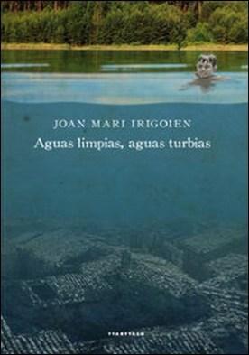 Aguas limpias, aguas turbias por Joan Mari Irigoien Aranberri