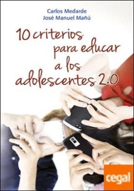 10 criterios para educar a los adolescentes 2.0 por Medarde Artime, Carlos PDF