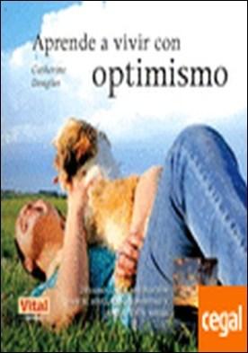 Aprende a vivir con optimismo . Desarrolla tu motivación con el pensamiento positivo y consigue tus metas