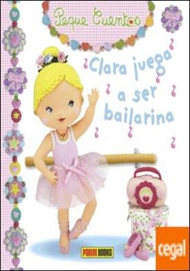 Clara juega a ser bailarina por VV.AA. PDF