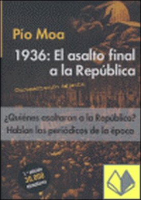 1936, el asalto final a la República . (Con documentación adjunta) por Moa Rodríguez, Pío