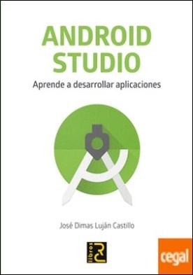 ANDROID STUDIO. Aprende a desarrollar aplicaciones por Luján Castillo, José Dimas PDF