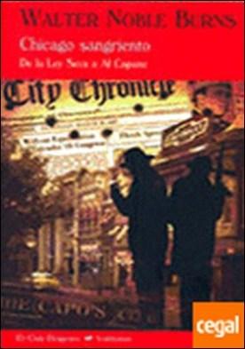 Chicago sangriento . De la ley seca a Al Capone