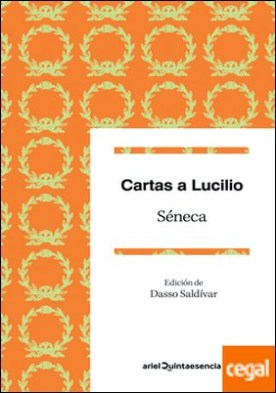 Cartas a Lucilio . Epístolas escogidas. Edición de Dasso Saldívar