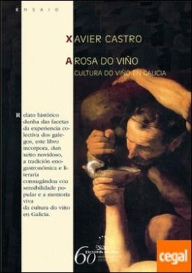 A rosa do viño. Cultura do viño en Galicia por Castro, Xavier