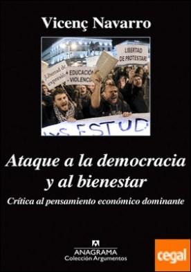 Ataque a la democracia y al bienestar . Crítica al pensamiento económico dominante