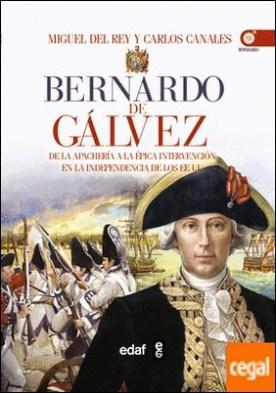 Bernardo de Gálvez . De la apachería a la independencia de los Estados Unidos