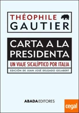Carta a la Presidenta . Un viaje sicalíptico por Italia
