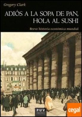 Adiós a la sopa de pan, hola al sushi . Breve historia económica mundial