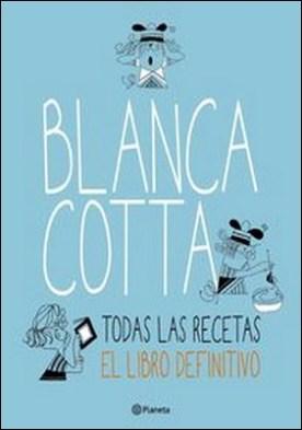 Blanca Cotta. Todas las recetas por Cotta Blanca