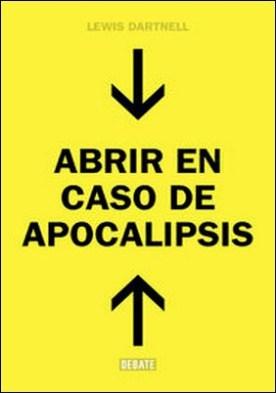 Abrir en caso de Apocalipsis. Guía rápida para reconstruir la civilización