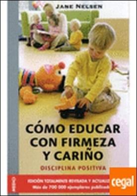 COMO EDUCAR CON FIRMEZA Y CARIÑO . Disciplina positiva por NELSEN, J. ET AL. PDF