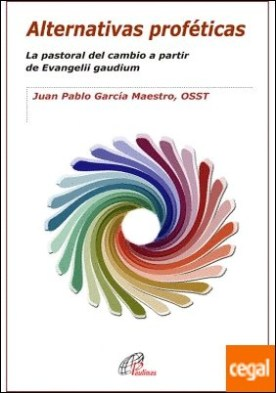 Alternativas proféticas . La pastoral del cambio a partir de Evangelii Gaudium