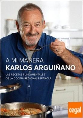 A mi manera . Las recetas fundamentales de la cocina regional española