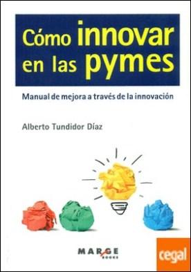 Cómo innovar en las pymes. . Manual de mejora a través de la innovación