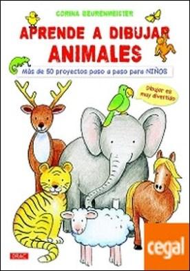 Aprende a dibujar animales . Más de 50 proyectos paso a paso para niños por Beurenmeister, Corina