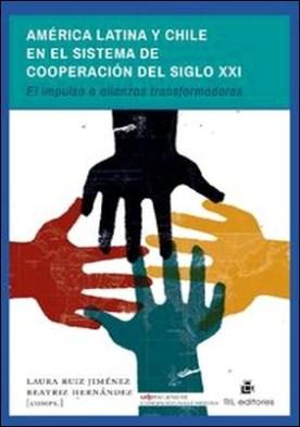 América Latina y Chile en el sistema de cooperación del siglo XXI. El impulso a alianzas transformadoras
