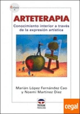 ARTETERAPIA. Conocimiento interior a través de la expresión artística . CONOCIMIENTO INTERIOR A TRAVES DE LA EXPRESION ARTISTICA
