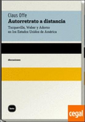 Autorretrato a distancia . Tocqueville, Weber y Adorno en los Estados Unidos de América