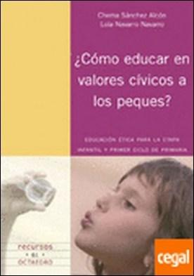 ¿Cómo educar en valores cívicos a los peques? . Educación ética para la etapa de infantil y primer ciclo de primaria