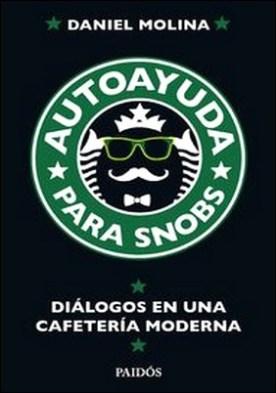 Autoayuda para snobs. Diálogos en una cafetería moderna