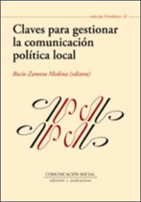 Claves para gestionar la comunicación política local por Rocío Zamora Medina PDF