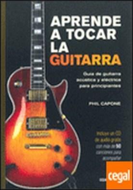 Aprende a tocar la guitarra . Guía de guitarra acústica y eléctrica para principiantes
