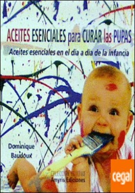 ACEITES ESENCIALES PARA CURAR LAS PUPAS . ACEITES ESENCIALES EN EL DIA A DIA DE LA INFANCIA