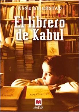 El librero de Kabul: Un testimonio excepcional y de primera mano sobre la apasionante sociedad afgana. por Asne Seierstad