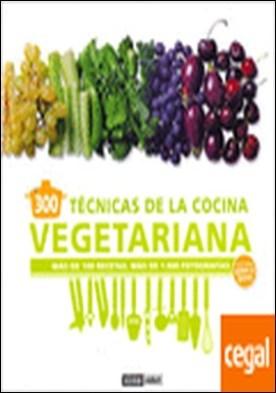 300 técnicas de cocina vegetariana explicada paso a paso . Más de 100 recetas, más de 1000 fotografías