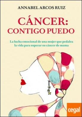 Cáncer: contigo puedo . La lucha emocional de una mujer que pedalea la vida para superar su cáncer de mama por Annabel Arcos Ruiz PDF