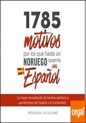 1785 motivos por los que hasta un Noruego querría ser español . La mayor recopilación de logros, hitos hechos positivos y aportaciones de España al mundo a lo largo de la historia