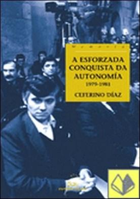 A esforzada conquista da autonomía, 1979-1981 por Díaz, Ceferino