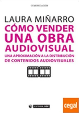 Cómo vender una obra audiovisual . Una aproximación a la distribución de contenidos audiovisuales por Miñarro Fariña, Laura