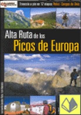 Alta ruta de los Picos de Europa . travesía a pie en 12 etapas Potes-Cangas de Onís por González Prieto, Luis Aurelio PDF