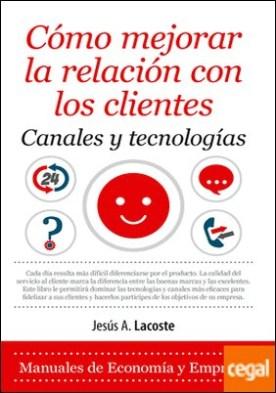 Cómo mejorar la relación con los clientes. Canales y tecnologías