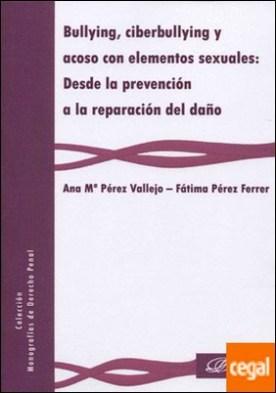 Bullying, ciberbullying y acoso con elementos sexuales: desde la prevención a la reparación del daño por Pérez Ferrer, Fátima PDF