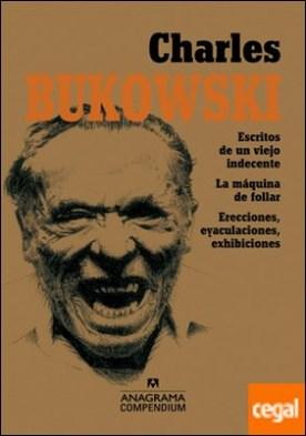 Charles Bukowski . Escritos de un viejo indecente. La máquina de follar. Erecciones, eyaculaciones, exhibiciones.